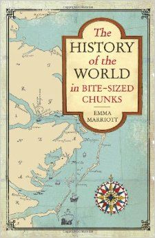 The History of the World in Bite Sized Chunks by Emma Marriott (April 2013) Image from: http://ecx.images-amazon.com/images/I/51hyZmGO8-L._SY344_BO1,204,203,200_.jpg