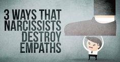 3 Ways That Narcissists Destroy Empaths