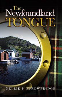 The Newfoundland Tongue by Nellie P. Newfoundland Canada, Newfoundland And Labrador, 12th Book, World Of Books, One Liner, The Province, Canada Travel, Nova Scotia, Beautiful Islands