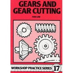 """Gears & Gear Cutting (Workshop Practice Series 17)"" - Ivan Law, 1987, 136"