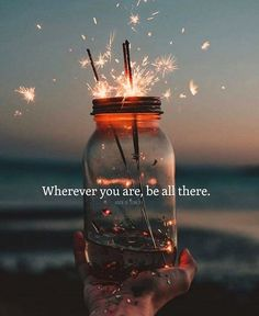 Wherever you are be all there. This is why I leave my phone in the car, my apartment or my hotel room. Where ever in the world I am. I want to be all there.