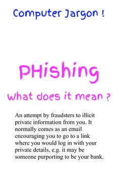 Phishing - an attempt to illicit private information