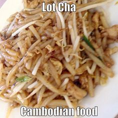 Lot Cha-- first ever Cambodian food I had. craving for more!