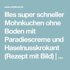 Illes super schneller Mohnkuchen ohne Boden mit Paradiescreme und Haselnusskrokant (Rezept mit Bild) | Chefkoch.de