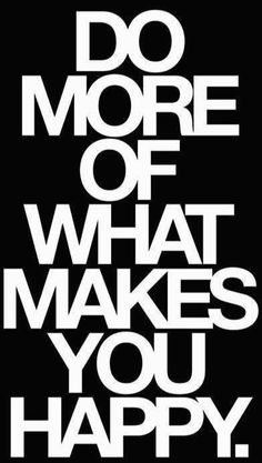 Do more of what makes you happy. #quotes #happy #happiness