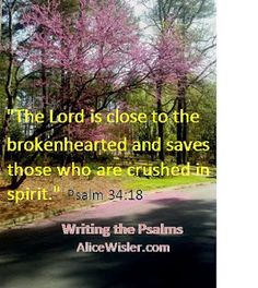 The Lord is close to the brokenhearted . . . .
