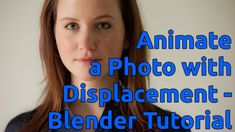 Animate a Photo via Displacement - Blender Tutorial