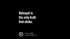 Betrayal is the only truth that sticks. – Arthur Miller 25 Quotes on Friendship, Trust, Love and Betrayal