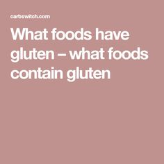 What foods have gluten – what foods contain gluten