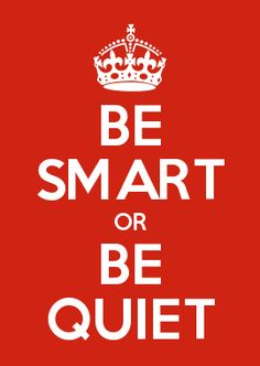 BE SMART OR BE QUIET