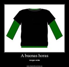 A buenas horas, mangas verdes = Demasiado tarde... Spanish Expressions, Spanish Language, Idioms, Proverbs, Classroom, Teaching, Sayings, Spanish Quotes, Mexican Phrases
