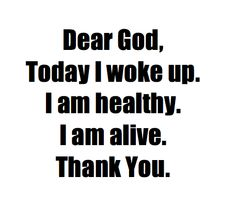 I am healthy. I am alive. #wisdom #quote