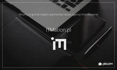 Miło nam poinformować, że do grona stałych partnerów naszej agencji dołączyła firma ITMation z Wrocławia. Razem z pracownikami ITMation wykonamy w najbliższym czasie kilka ciekawych projektów m.in dla klienta z Kanady oraz jednego z liderów na rynku gier komputerowych.
