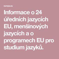 Informace o 24 úředních jazycích EU, menšinových jazycích a o programech EU pro studium jazyků. Language, Europe, Languages, Language Arts
