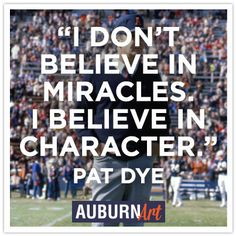 """Pay Dye. """"I Don't Believe in Miracles.  I Believe in Character.""""   RollTideWarEagle.com great sports stories, audio podcast and FREE on line tutorial of college football rules. #CollegeFootball #Auburn #WarEagle"""