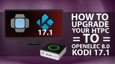Update HTPC OpenElec kodi 16.1 to OpenElec Kodi 17.1 - How to 101 Video