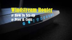 This post will discuss in detail about what is Windstream Router, how to set it up, points to consider while setting up Windstream Router, its pros and cons Wireless Router, Power Cable, Detail