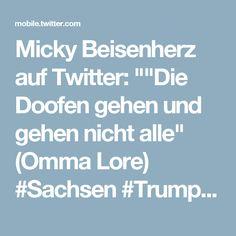 """Micky Beisenherz auf Twitter: """"""""Die Doofen gehen und gehen nicht alle"""" (Omma Lore) #Sachsen #Trump #TuttiFrutti #egal"""""""