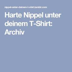 Harte Nippel unter deinem T-Shirt: Archiv