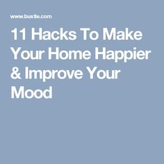 11 Hacks To Make Your Home Happier & Improve Your Mood