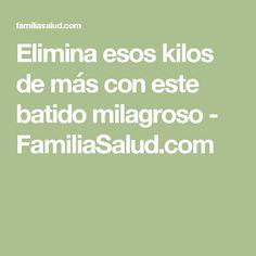 Elimina esos kilos de más con este batido milagroso - FamiliaSalud.com