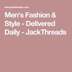 Men's Fashion & Style - Delivered Daily - JackThreads