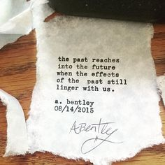 """""""The Past."""" #abentley #poetry #poem #poems #typewriter #past #future #present #time #consequences #effects #wordart #words #poets #poet #writers #writer #writings"""