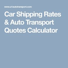 Shipping Quotes Our Car Shipping Quote Calculator Are Among The Most Competitive Of