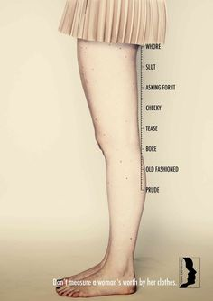 Don't measure a woman's worth by her clothes. [Brilliant ad campaign created for Terre Des Femmes, a Swiss human rights organization focusing on gender equality and feminism. Intersectional Feminism, Patriarchy, Equal Rights, Soul Sisters, Dress Codes, Human Rights, Women's Rights, Girl Power, Lady Power