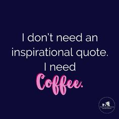 I don't need an inspirational quote. I need coffee. #quotes #mindset #motivationalquotes #motivation #coffeequote #funnyquote
