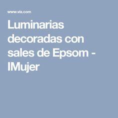 Luminarias decoradas con sales de Epsom - IMujer