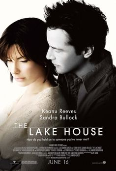 The Lake House--suspend belief, open up to imagination, and this is such a sweet and touching love story