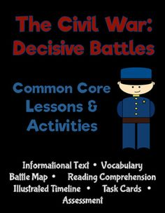 Civil War Battles: Common Core Lessons and ActivitiesGrades: 6-9This comprehensive product package focuses on the decisive battles of the Civil War including Fort Sumter, Bull Run, Shiloh, Antietam, Gettysburg, Vicksburg, Shermans March to the Sea, and Lees surrender at Appomattox Court House.