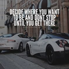 Decide where you want to be and don't stop until you get there! by millionaire.quote