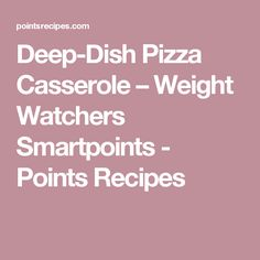Deep-Dish Pizza Casserole – Weight Watchers Smartpoints - Points Recipes
