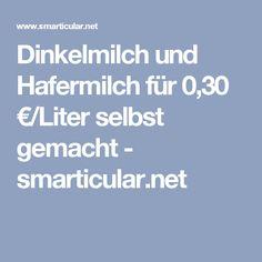 Dinkelmilch und Hafermilch für 0,30 €/Liter selbst gemacht - smarticular.net