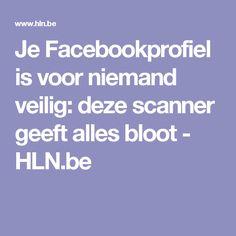 Je Facebookprofiel is voor niemand veilig: deze scanner geeft alles bloot - HLN.be