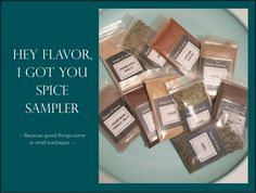 Included in the Hey Flavor, I Got You Spice Sampler are the following ten spices: ginger, granulated garlic, cumin, fennel seeds, basil, cherrywood smoked salt, cayenne pepper, chili powder, rosemary and allspice. Great gift idea for newlyweds, recent grads, retirees, co-workers, moms and dads.