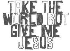 Give me Jesus. <3