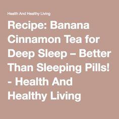 Recipe: Banana Cinnamon Tea for Deep Sleep – Better Than Sleeping Pills! - Health And Healthy Living