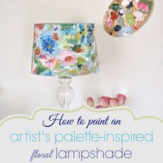 How to paint an artist's palette-inspired floral lampshade…