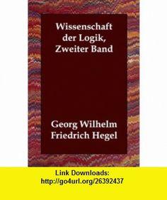 Wissenschaft der Logik, Zweiter Band (German Edition) (9781406807059) Georg Wilhelm Friedrich Hegel , ISBN-10: 1406807052  , ISBN-13: 978-1406807059 ,  , tutorials , pdf , ebook , torrent , downloads , rapidshare , filesonic , hotfile , megaupload , fileserve