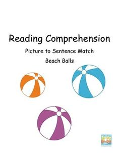 This is a great summer task. Students are given pictures and asked to find the matching sentence.  It can be a file folder game, a partner task, a TEACCH task, and/or a group comprehension activity.Included12 picture cards12 sentence cardsThis is perfect for students who need concrete comprehension tasks.*Goes perfectly with my other beach ball tasks!*