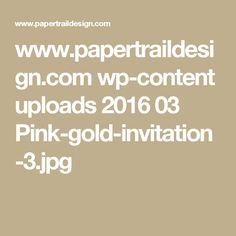 www.papertraildesign.com wp-content uploads 2016 03 Pink-gold-invitation-3.jpg