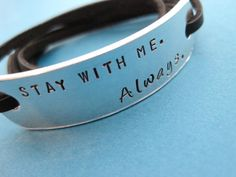 awesome Hand stamped Bracelet  Stay with me Always  by Tes... Best Quotes - Things I WANT Check more at http://bestquotes.name/pin/51976/
