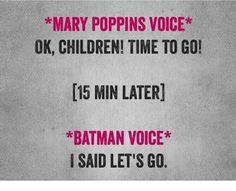 Batman Voice > Mary Poppins Voice
