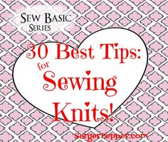 30 Best Tips for Sewing Knits with Serger & Sewing Machine! All you need to know for living your knits... only on SergerPepper.com
