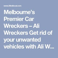 Melbourne's Premier Car Wreckers – Ali Wreckers Get rid of your unwanted vehicles with Ali Wreckers in Melbourne and get paid in full. We always pay maximum cash for cars, no matter what the condition is. We buy broken, junk, scrap, accidental or totalled vehicles for the best cash. Get a free quote and see how much your vehicle worth.