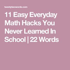 11 Easy Everyday Math Hacks You Never Learned In School | 22 Words