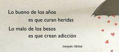 Lo bueno de los años es que curan heridas, lo malo de los besos es que crean adicción.